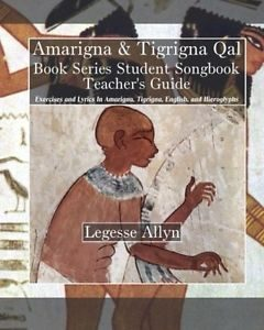 Free PDF Book | Amarigna & Tigrigna Qal Book Series Teacher's Guide: Exercises and Lyrics In Amarigna, Tigrigna, English, and Hieroglyphs By Legesse Allyn