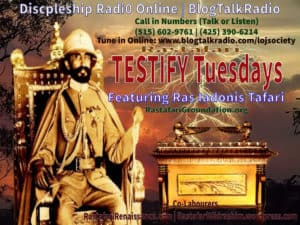 TESTIFY Tuesdays | #RasTafari #DSR Discipleship Radio @LOJSociety