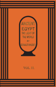 Ancient Egypt the Light of the World, Vol. II by Gerald Massey