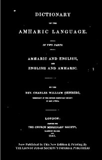 Dictionary of the Amharic language: in two parts: Amharic and English, and English and Amharic by Rev. Charles William Isenberg